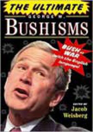 The Ultimate George W. Bushisms: Bush at War (With the English ...