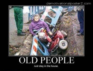 Inspirational Pictures People on Old People Just Stay In The House ...