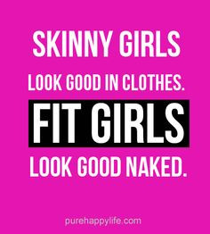 Motivational Quote: Skinny girls look good in..