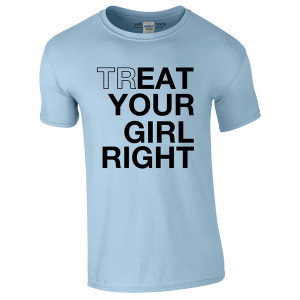... Shirts / Treat Your Girl Right - Eat Your Girl Right T-shirt