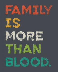 defined by who you are born with. Family is so much more than blood ...