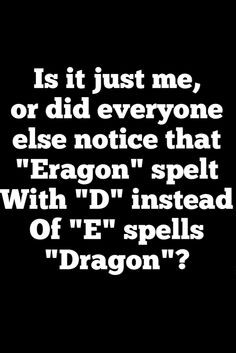 Is it just me, or did everyone else notice that Eragon spelt with D ...