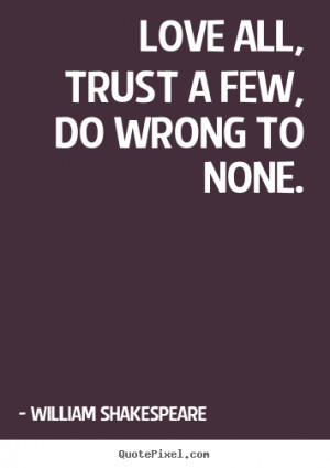 ... picture quote - Love all, trust a few, do wrong to none. - Life quotes