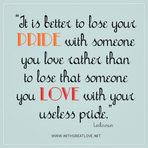 Quote About Ego 8: It is better to lose your pride with someone you ...