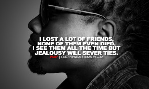 rapper, wale, quotes, sayings, lost friends, jealousy