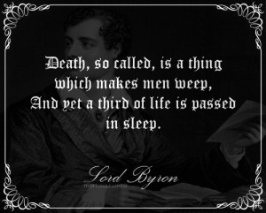 ... which makes men weep, And yet a third of life is passed in sleep