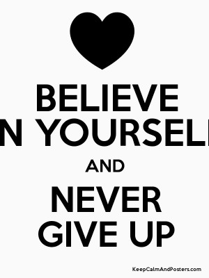 BELIEVE IN YOURSELF AND NEVER GIVE UP Poster