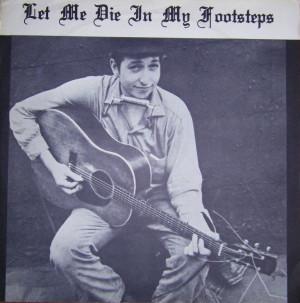 bob-dylan-let-me-die-in-my-footsteps.jpg