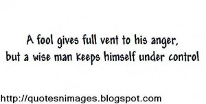 ... full vent to his anger, but a wise man keepshimself under control