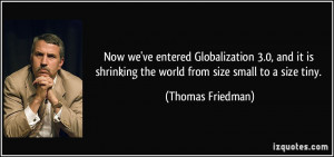 Now we've entered Globalization 3.0, and it is shrinking the world ...