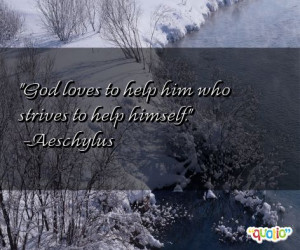 God loves to help him who strives to help himself.