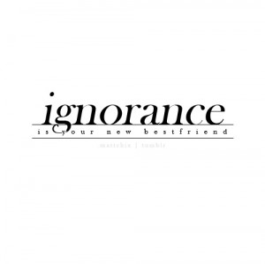 Quotes About Ignorance Tumblr Brand new eyes, ignorance,