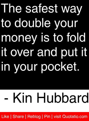 ... it over and put it in your pocket kin hubbard # quotes # quotations