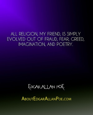 All religion, my friend, is simply evolved out of fraud, fear, greed ...