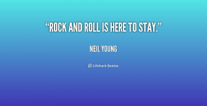 File Name : quote-Neil-Young-rock-and-roll-is-here-to-stay-165979.png ...