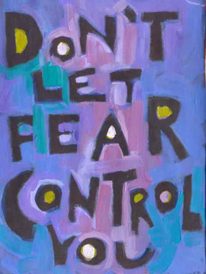 Don't let fear control you
