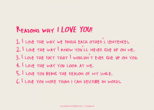 ... you.4. I love the way you look at me.5. I love you being the reason of