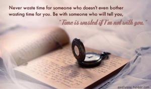 never waste time for someone who doesn't even bother wasting time for ...