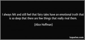 always felt and still feel that fairy tales have an emotional truth ...