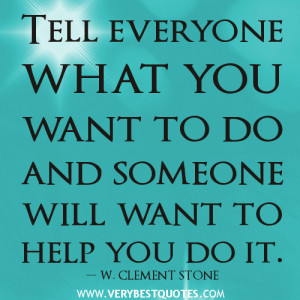 Tell everyone what you want to do – Positive Quotes