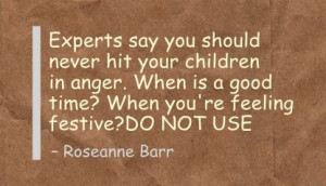 ... Never hit your Childern In Anger,when is a good time ~ Anger Quote