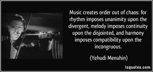 Music creates order out of chaos: for rhythm imposes unanimity upon ...