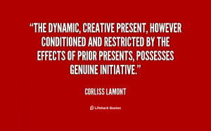 The dynamic, creative present, however conditioned and restricted by ...