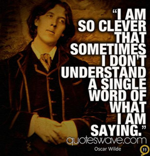 am so clever that sometimes I don't understand a single word of what ...
