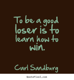 How to Learn Is to Be a Good Loser to Win