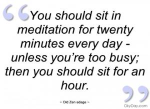you should sit in meditation for twenty