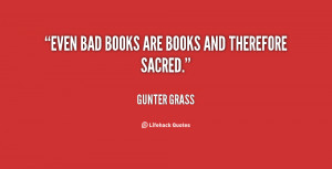 quote-Gunter-Grass-even-bad-books-are-books-and-therefore-52411.png