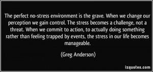 ... feeling trapped by events, the stress in our life becomes manageable