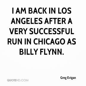 Greg Evigan - I am back in Los Angeles after a very successful run in ...
