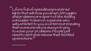 Life is full of speed bumps and red lights that will slow you down ...