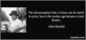 price, has in the nuclear age become a total illusion. - Alva Myrdal ...