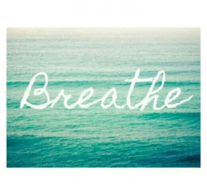 breathe. your going to be okay.