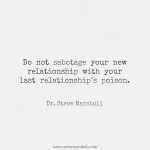 ... sabotage your new relationship with your last relationship's poison