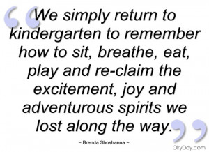 we simply return to kindergarten to