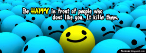 Be happy in front of people who dont like you, It kills them. Quotes ...