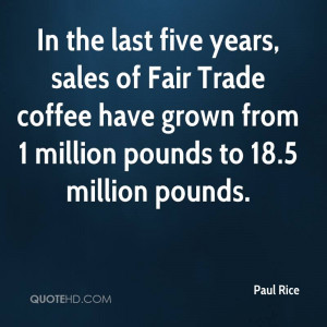 In the last five years, sales of Fair Trade coffee have grown from 1 ...