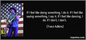 like doing something, I do it. If I feel like saying something, I say ...