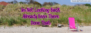 not looking back.already been there.done that , Pictures