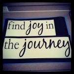 Find joy in the journey #quote #joy