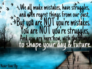 We all make mistakes have struggles and even regret things from our ...