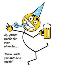 Smile while you still have teeth! Happy Birthday! #birthdaywishes # ...