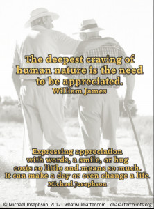 ... of human nature is the need to be appreciated. – William James