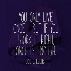 quotes-live-once-joe-e-lewis-480x480.jpg