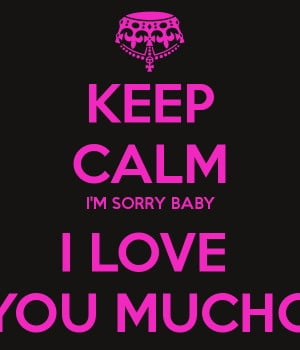 Im Sorry Love Keep calm i'm sorry baby i