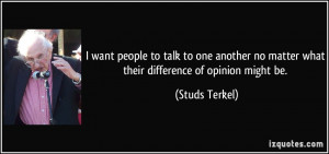 want people to talk to one another no matter what their difference ...