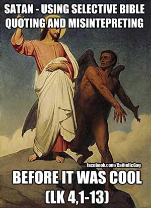 Devil Quotes Scripture The devil can quote scripture.